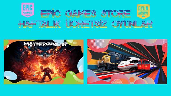 Epic Games Haftanın Ücretsiz Oyunları_ Train Sim World 2 & Mothergunship OA