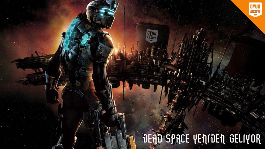 Yeni Dead Space Fragmanı Yayınlandı (Geri Dönüyor) OA